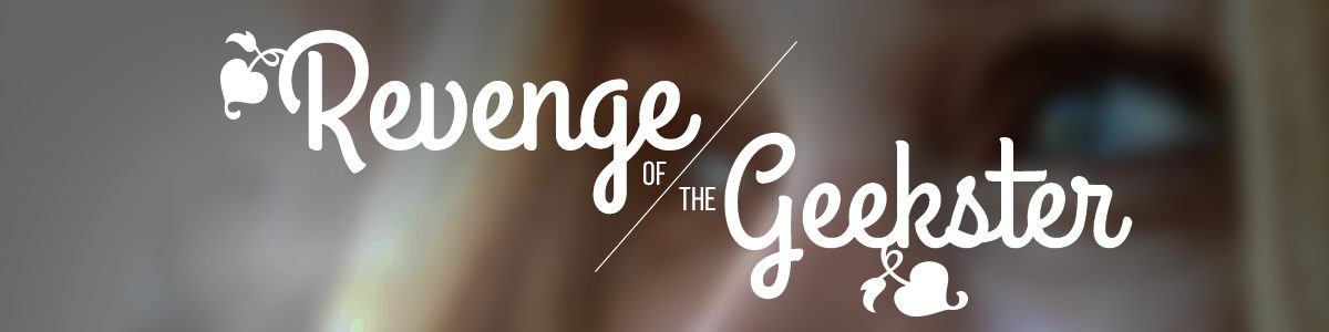 revenge of the geekster